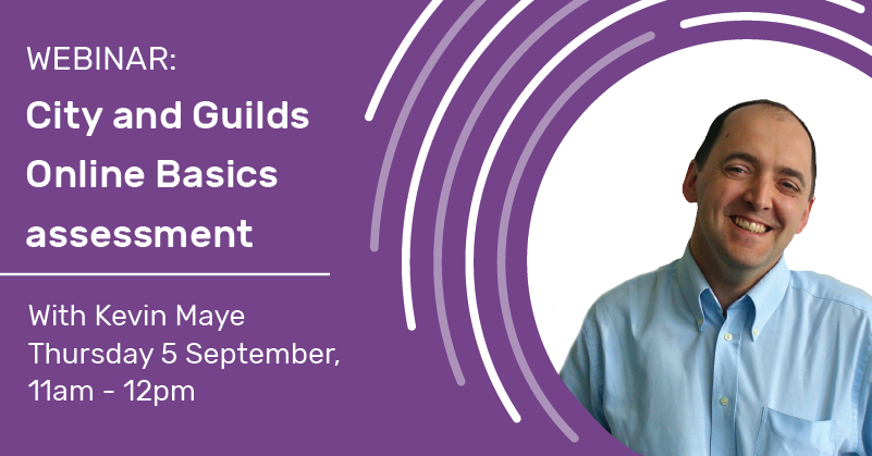 Webinar: City and Guilds Online Basics assessment with Kevin Maye. Thursday 5 September 11am - 11pm