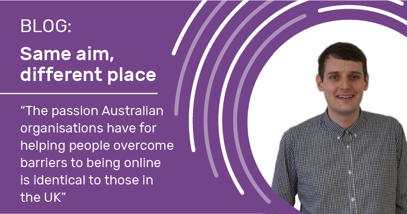 Blog: Same aim, different place. The passion Australian organisations have for helping people overcome to being online is identical to those in the UK