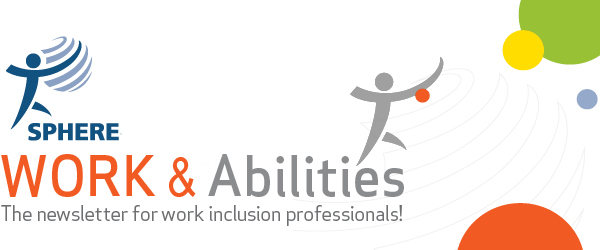 WORK and Abilities logo, the newsletter for work inclusion professionals, with SPHERE logo beside it