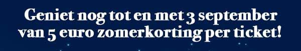 Geniet nog tot en met 3 september van 5 euro zomerkorting per ticket!