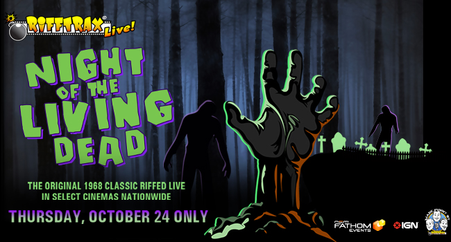 Come see RiffTrax Live: Night of the Living Dead in a theater near you!
