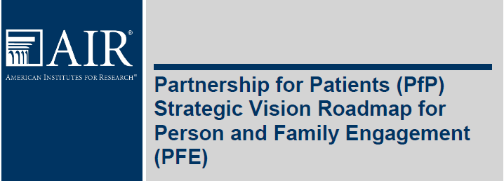AIR Partnership for Patients (PfP) Strategic Vision Roadmap for Person and Family Engagement (PFE)