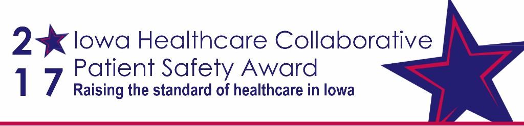 2017 Iowa Healthcare Collaborative Patient Safety Award. This logo reads Iowa Healthcare Collaborative Patient Safety Award Raising the standard of healthcare in Iowa.
