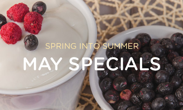 Spring into Summer - May Specials