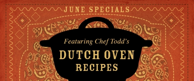 June Specials - Featuring Chef Todd's Dutch Oven Recipes