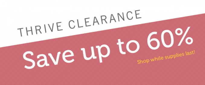 THRIVE Clearance - Save up to 60%