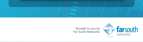 Brought to you by Far South Networks