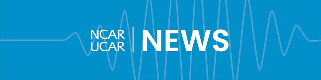 NCAR & UCAR News