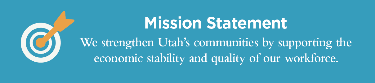Mission Statement: We strengthen Utah's communities by supporting the economic stability and quality of our workforce.