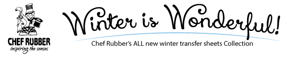 Winter Is Wonderful!  Chef Rubber's ALL new transfer sheets collection