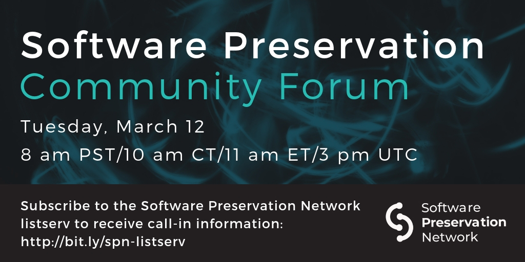 Software Preservation Community Forum. Tuesday, March 12. 8 am PST/10 am CT/11 am ET. Subscribe to the Software Preservation Network listserv to receive call-in information: http://bit.ly/spn-listserv