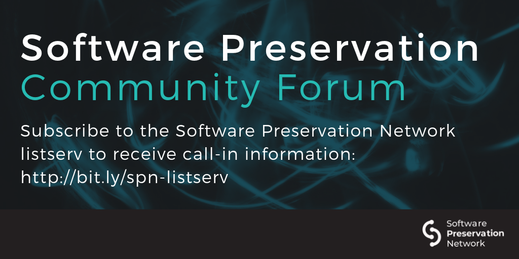 Software Preservation Community Forum. Subscribe to the Software Preservation Network listserv to receive call-in information: http://bit.ly/spn-listserv