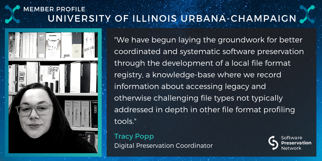 """Member Profile: University of Illinois Urbana-Champaign. """"We have begun laying the groundwork for better coordinated and systematic software preservation through the development of a local file format registry, a knowledge-base where we record information about accessing legacy and otherwise challenging file types not typically addressed in depth in other file format profiling tools."""" Tracy Popp. Digital Preservation Coordinator."""