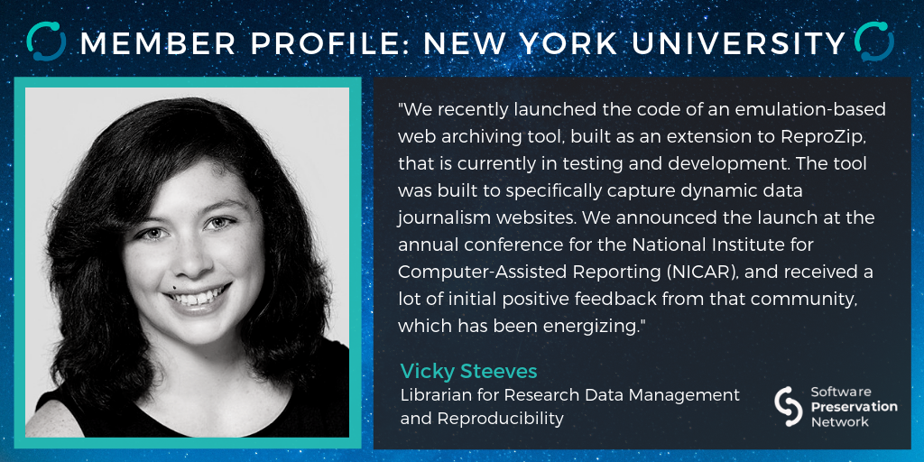 """Member Profile: New York University. """"We recently launched the code of an emulation-based web archiving tool, built as an extension to ReproZip, that is currently in testing and development. The tool was built to specifically capture dynamic data journalism websites. We announced the launch at the annual conference for the National Institute for Computer-Assisted Reporting (NICAR), and received a lot of initial positive feedback from that community, which has been energizing."""" Vicky Steeves. Librarian for Research Data Management and Reproducibility."""