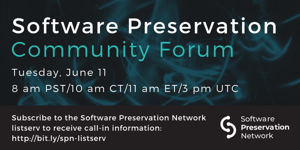 Software Preservation Community Forum. Tuesday, June 11. 8 am PST/10 am CT/11 am ET/3 pm UTC. Subscribe to the Software Preservation Network listserv to receive call-in information: http://bit.ly/spn-listserv