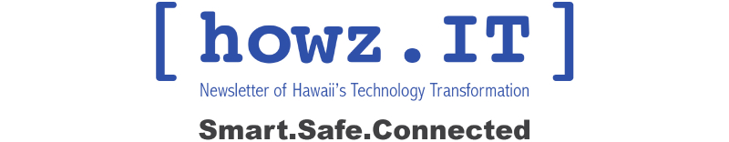 howz.IT, Newsletter of Hawaii's Technology Transformation, Smart.Safe.Connected