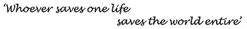 Whoever saves one life saves the world entire
