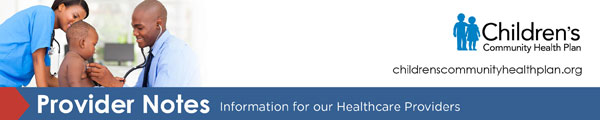 Children's Community Health Plan's Provider Notes - Information for our Healthcare Providers