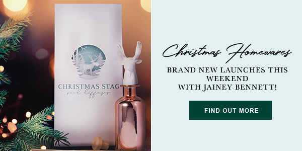 Christmas Homewares - Brand New Launches this weekend with Jainey Bennett! FIND OUT MORE