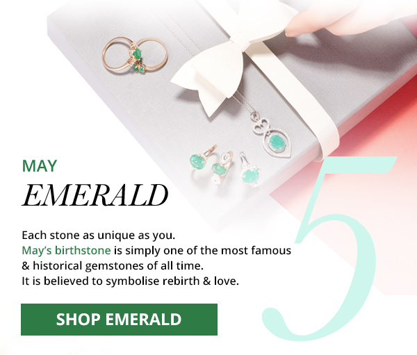 May - Each stone as unique as you. May's birthstone is simply one of the most famous & historical gemstones of all time. It is believed to symbolise rebirth & love. SHOP EMERALD