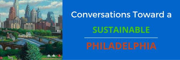 Conversations Toward a Sustainable Philadelphia – Register today