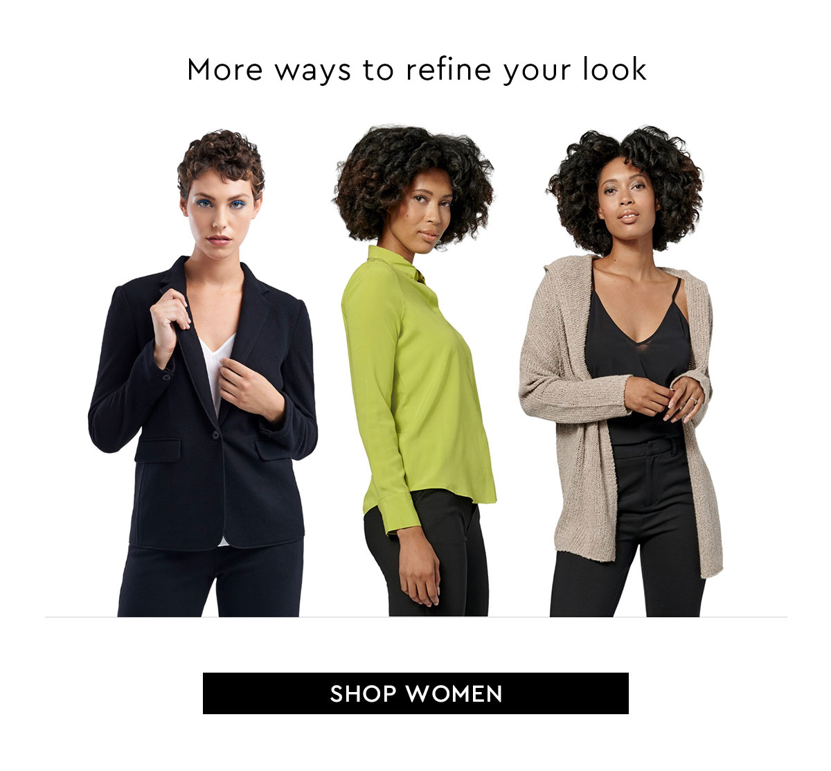 More ways to refine your look. Shop Women
