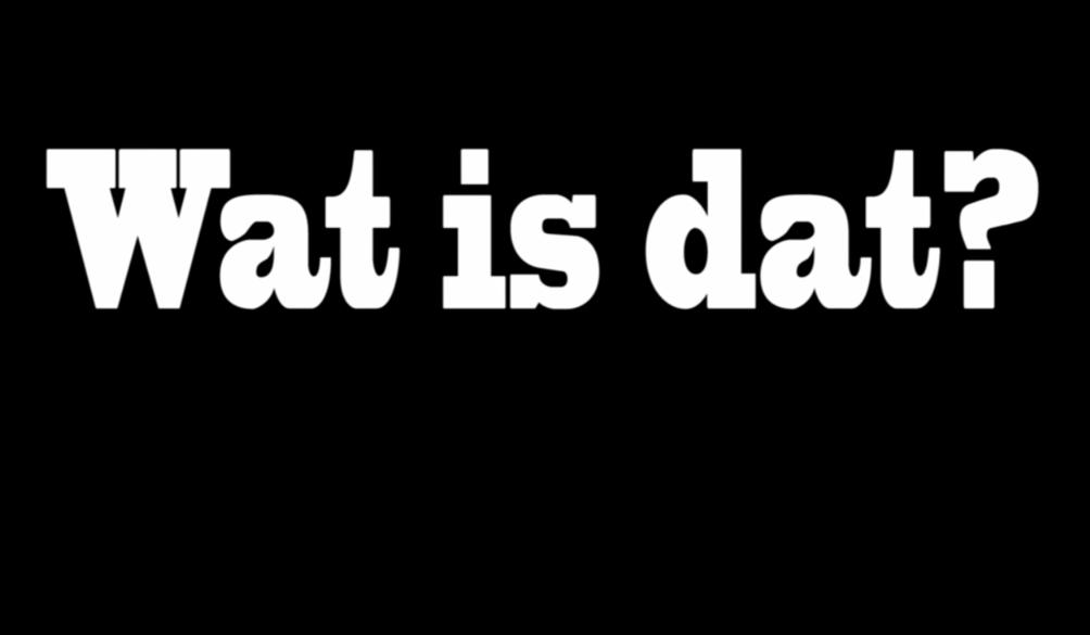 Zwarte afbeelding met in witte letters de tekst 'Wat is dat?'