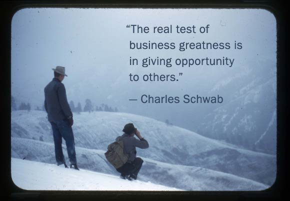 The real test of business greatness is in giving opportunity to others. Charles Schwab