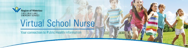 Region of Waterloo Public Health and Community Services. Virtual School Nurse. Your connection to Public Health information.