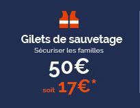 Gilets de sauvetage (Sécuriser les familles) - 50€, soit 17€*