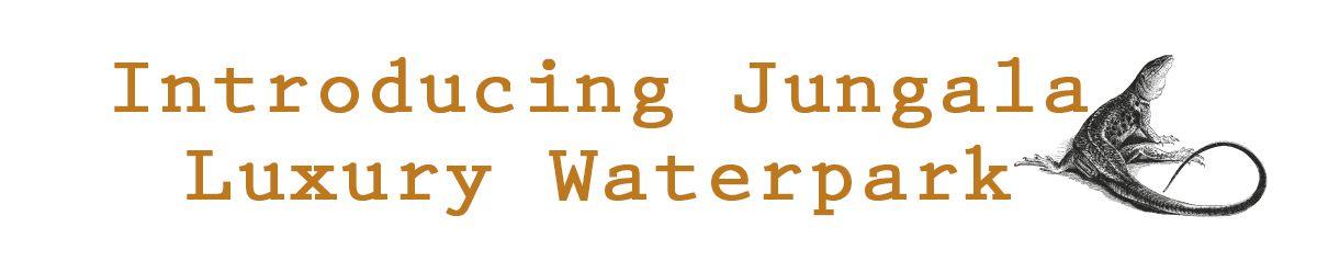 Introducing Jungala Luxury Waterpark