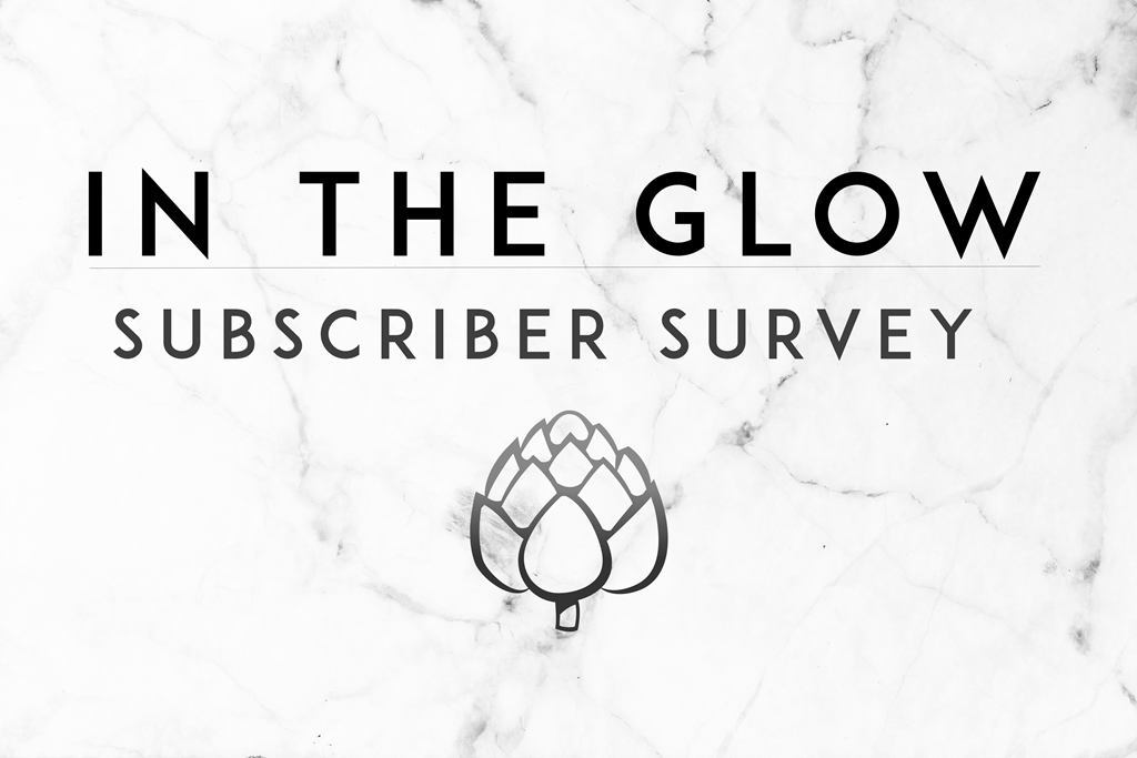 Please fill out our In the Glow subscriber survey!