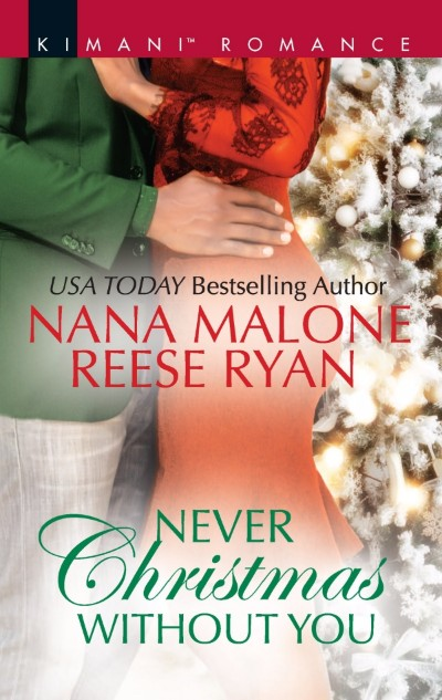 NEVER CHRISTMAS WITHOUT YOU by Nana Malone and Reese Ryan