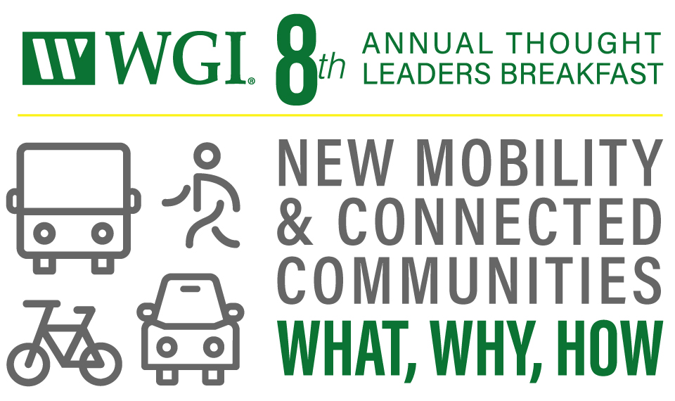 WGI 8th Annual Thought Leaders Breakfast. New Mobility & Connected Communities, What, Why, How.