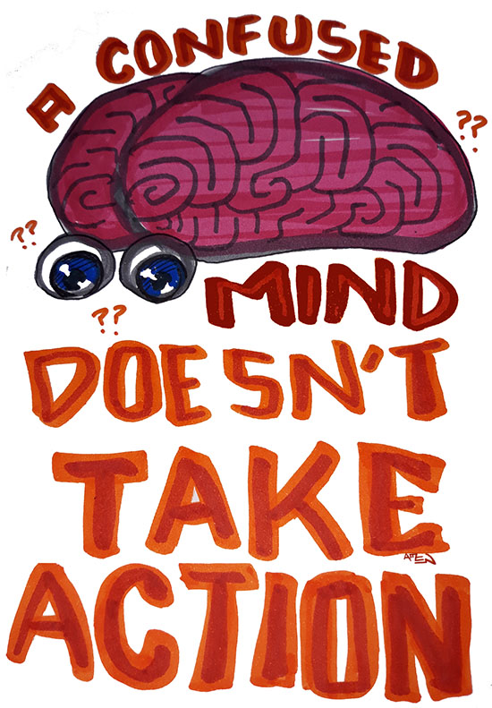 A Confused Mind Doesn't Take Action