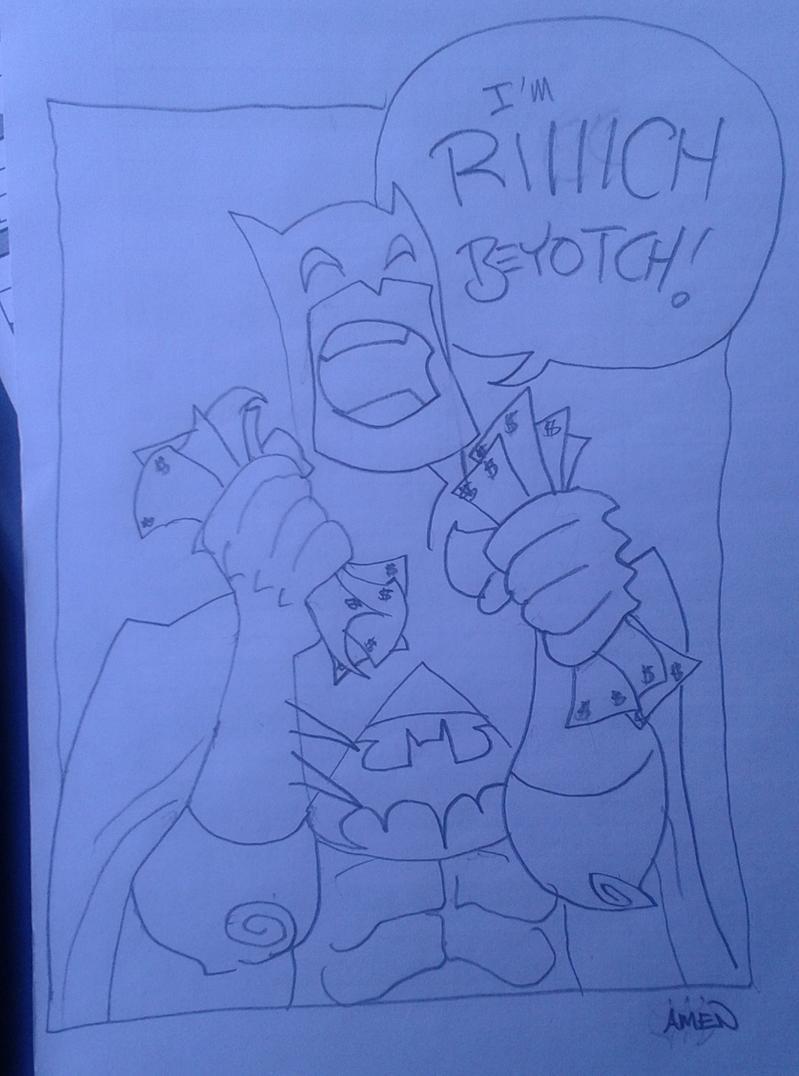 BATMAN: I'M RICH BEYOTCH! Sketch