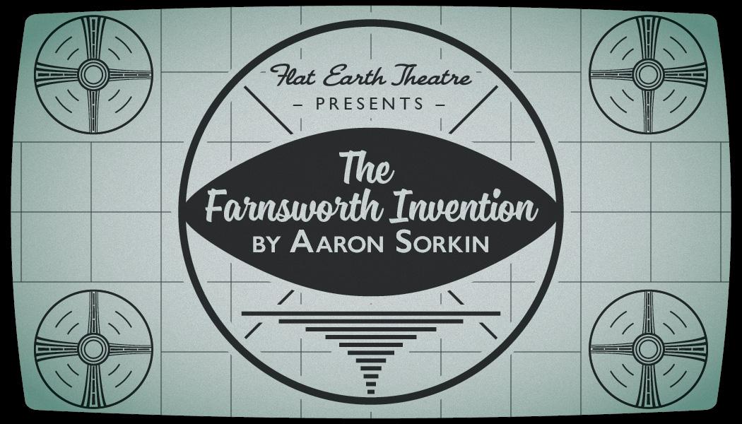 "Flat Earth Theatre Presents ""The Farnsworth Invention"""