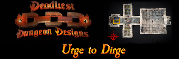 The Urge to Dirge: Deadliest Dungeon Designs