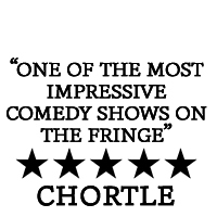 One of the most impressive comedy shows on the fringe - chortle