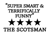 Super smart & terrifically funny - the scotsman