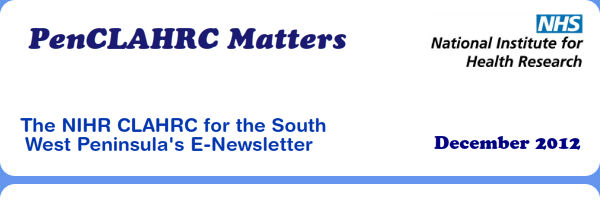 PenCLAHRC Matters - The NIHR CLAHRC for the South West Peninsula's E-Newsletter (December 2012)