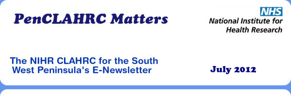 PenCLAHRC Matters - The NIHR CLAHRC for the South West Peninsula's E-Newsletter (July 2012)
