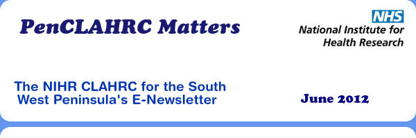 PenCLAHRC Matters - The NIHR CLAHRC for the South West Peninsula's E-Newsletter (June 2012)
