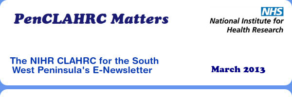 PenCLAHRC Matters - The NIHR CLAHRC for the South West Peninsula's E-Newsletter (March 2013)