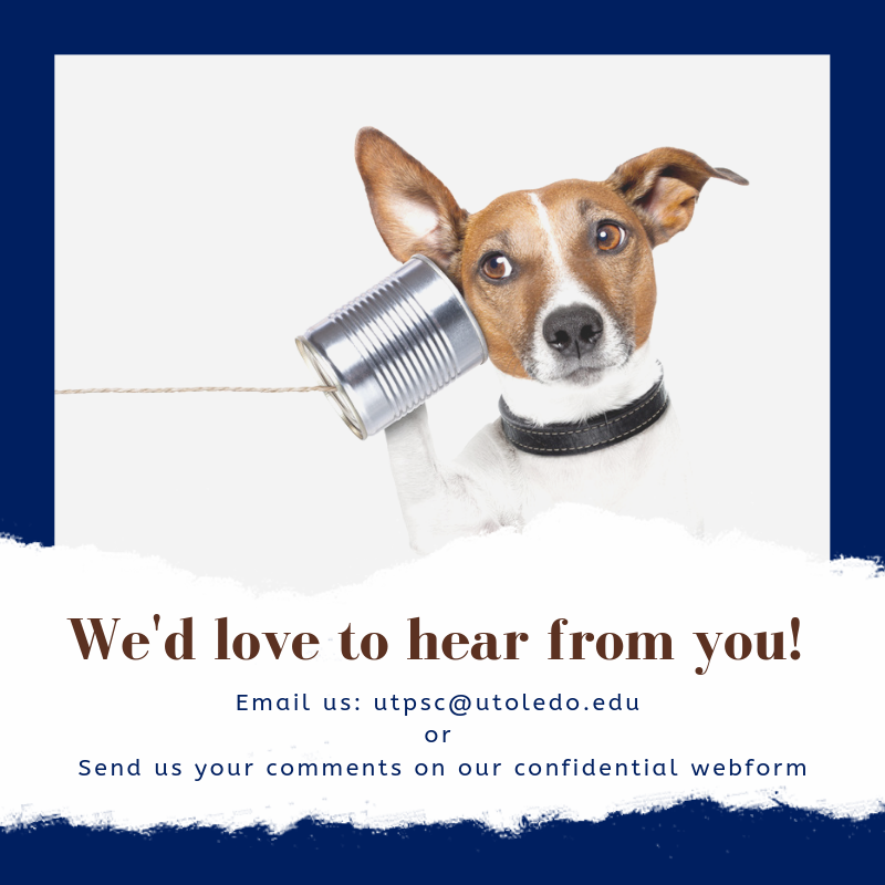 Flyer of dog listening to tin can with string. Text: We'd love to year from you! Email us: UTPSC@utoledo.edu or send us your comments on our confidential webform