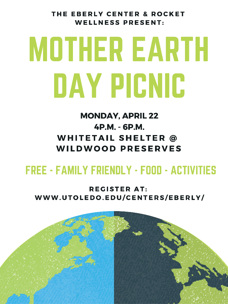 Flyer for Mother Earth Day Picnic. Monday April 22nd 4 - 6 pm at Wildwood Preserves Whitetail Shelter. Free, Food, Family Friendly, Activities. Register at utoledo.edu/centers/eberly/