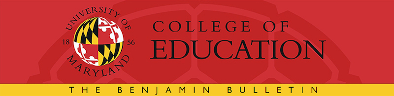 UMD College of Education The Benjamin Bulletin