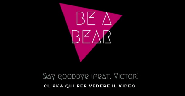 "Be a Bear presenta""Say Goodbye"", il nuovo video dell'Orso con l'iPhone"