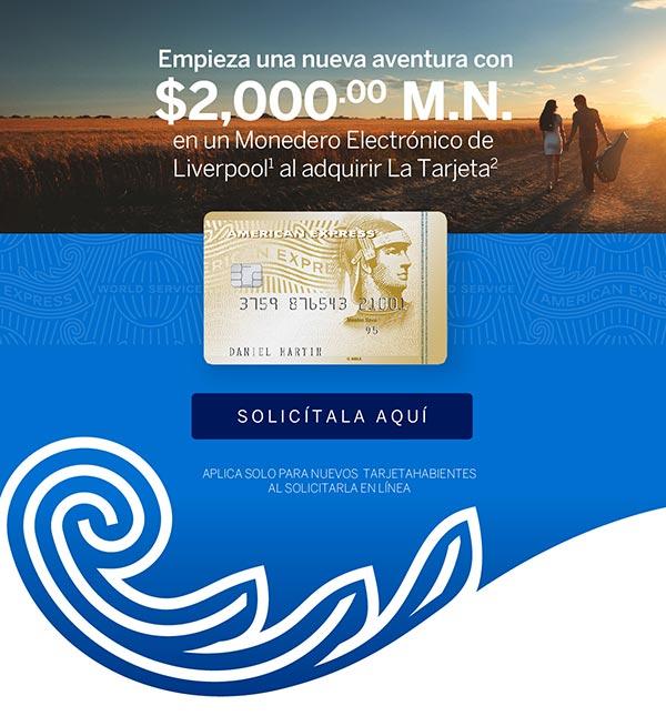 Empieza una nueva aventura con $2,000.00 M.N.en un Monedero Electrónico de Liverpool1 al adquirir La Tarjeta2 | SOLICÍTALA AQUÍ | Aplica solo para nuevos tarjetahabientes al solicitarla en línea