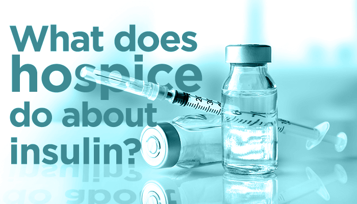 What Does Hospice Do About Insulin?